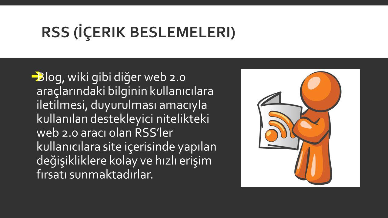 RSS (İÇERIK BESLEMELERI)  Blog, wiki gibi diğer web 2.0 araçlarındaki bilginin kullanıcılara iletilmesi, duyurulması amacıyla kullanılan destekleyici