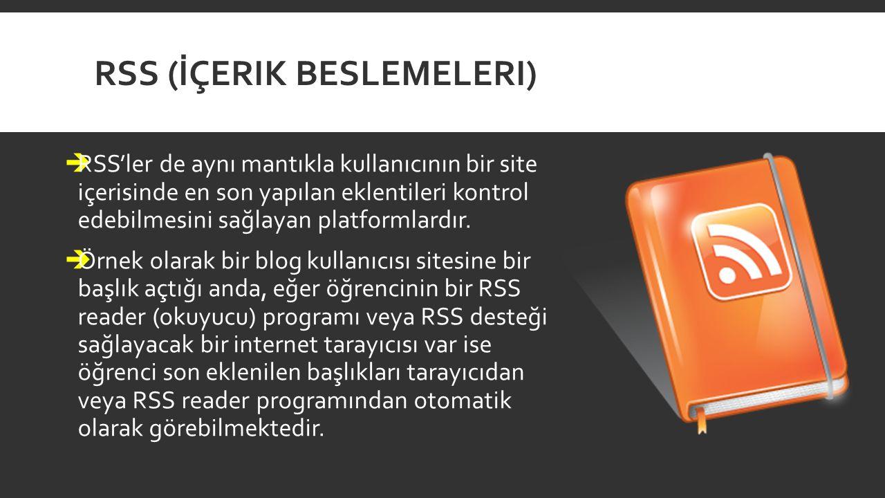 RSS (İÇERIK BESLEMELERI)  RSS'ler de aynı mantıkla kullanıcının bir site içerisinde en son yapılan eklentileri kontrol edebilmesini sağlayan platform