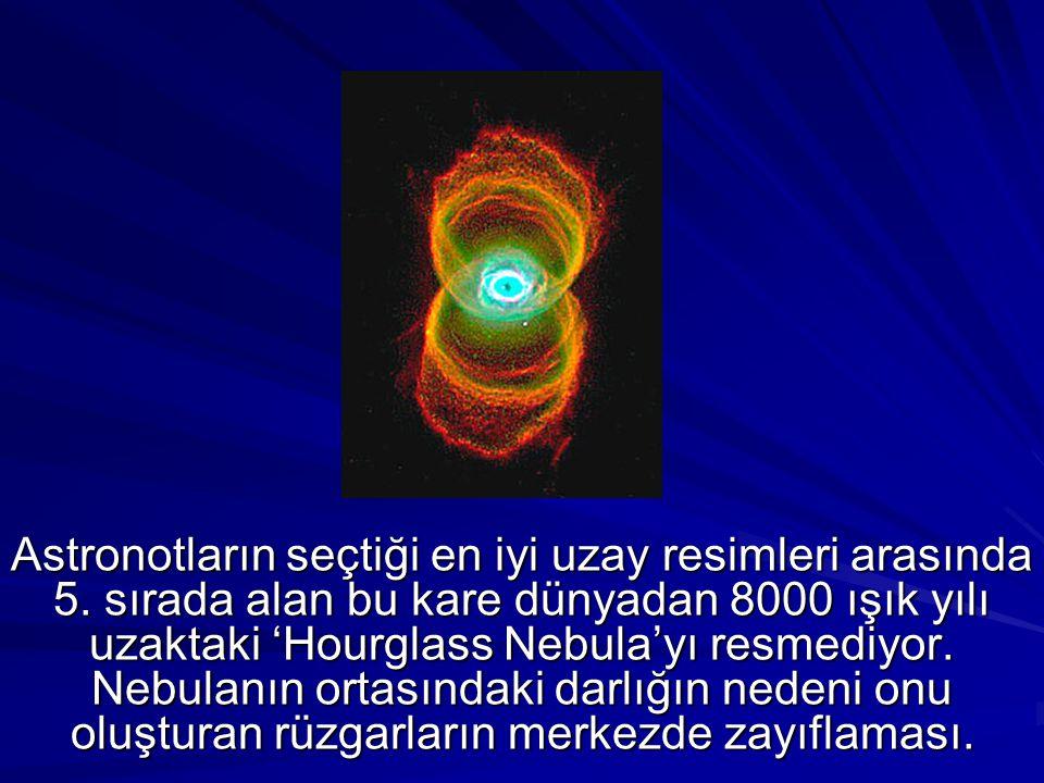 Astronotların seçtiği en iyi uzay resimleri arasında 5. sırada alan bu kare dünyadan 8000 ışık yılı uzaktaki 'Hourglass Nebula'yı resmediyor. Nebulanı