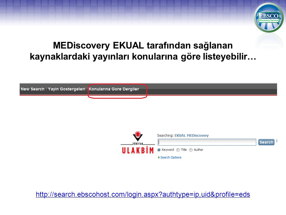MEDiscovery EKUAL tarafından sağlanan kaynaklardaki yayınları konularına göre listeyebilir… http://search.ebscohost.com/login.aspx?authtype=ip,uid&profile=eds