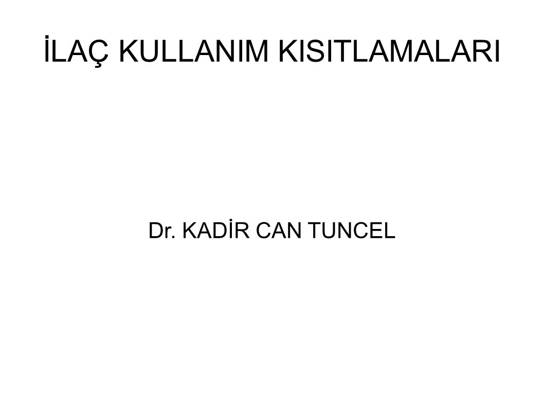 İLAÇ KULLANIM KISITLAMALARI Dr. KADİR CAN TUNCEL