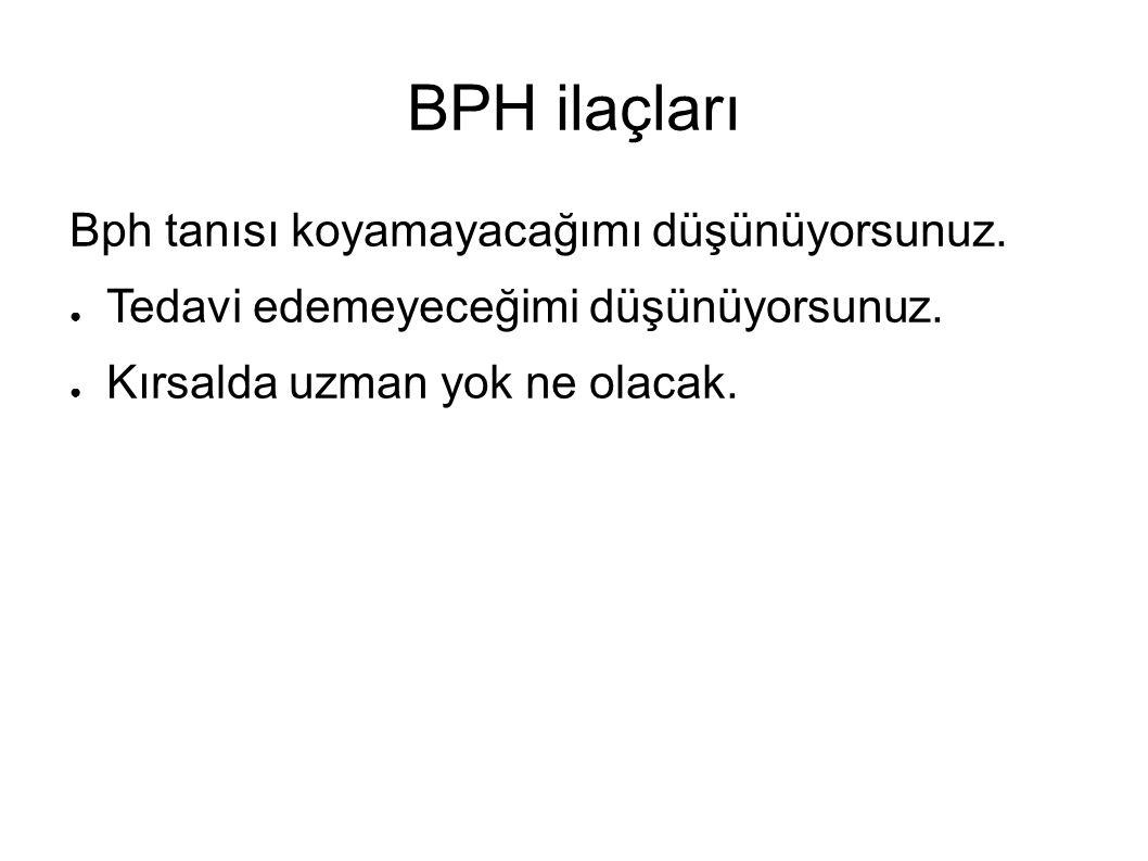 BPH ilaçları Bph tanısı koyamayacağımı düşünüyorsunuz.