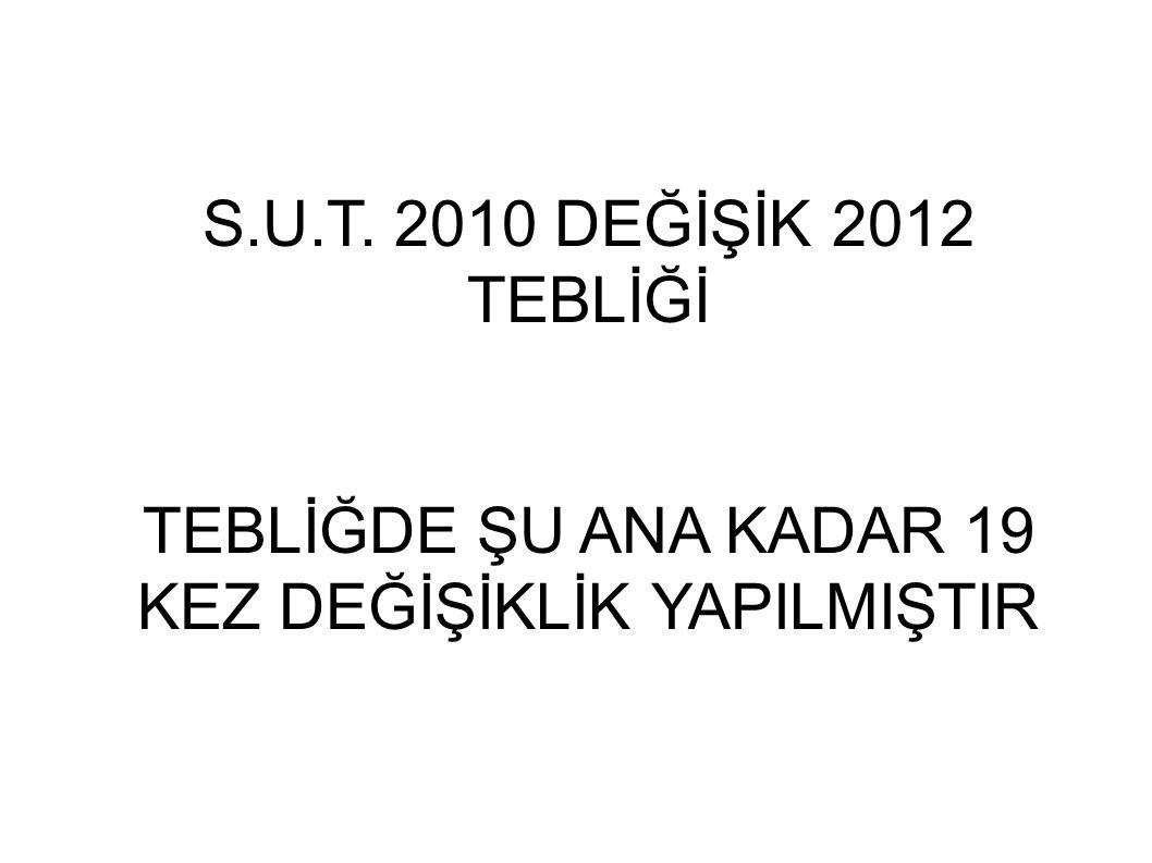 S.U.T. 2010 DEĞİŞİK 2012 TEBLİĞİ TEBLİĞDE ŞU ANA KADAR 19 KEZ DEĞİŞİKLİK YAPILMIŞTIR