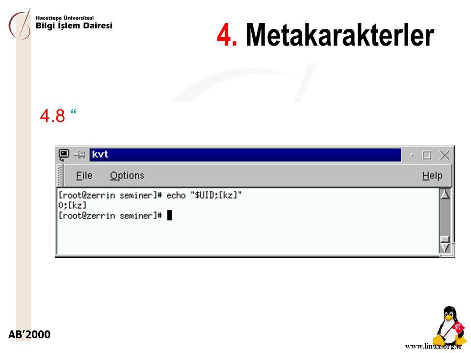 """AB'2000 www.linux.org.tr 4.8 """" 4. Metakarakterler"""
