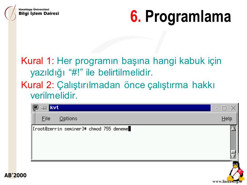 """AB'2000 www.linux.org.tr 6. Programlama Kural 1: Her programın başına hangi kabuk için yazıldığı """"#!"""" ile belirtilmelidir. Kural 2: Çalıştırılmadan ön"""