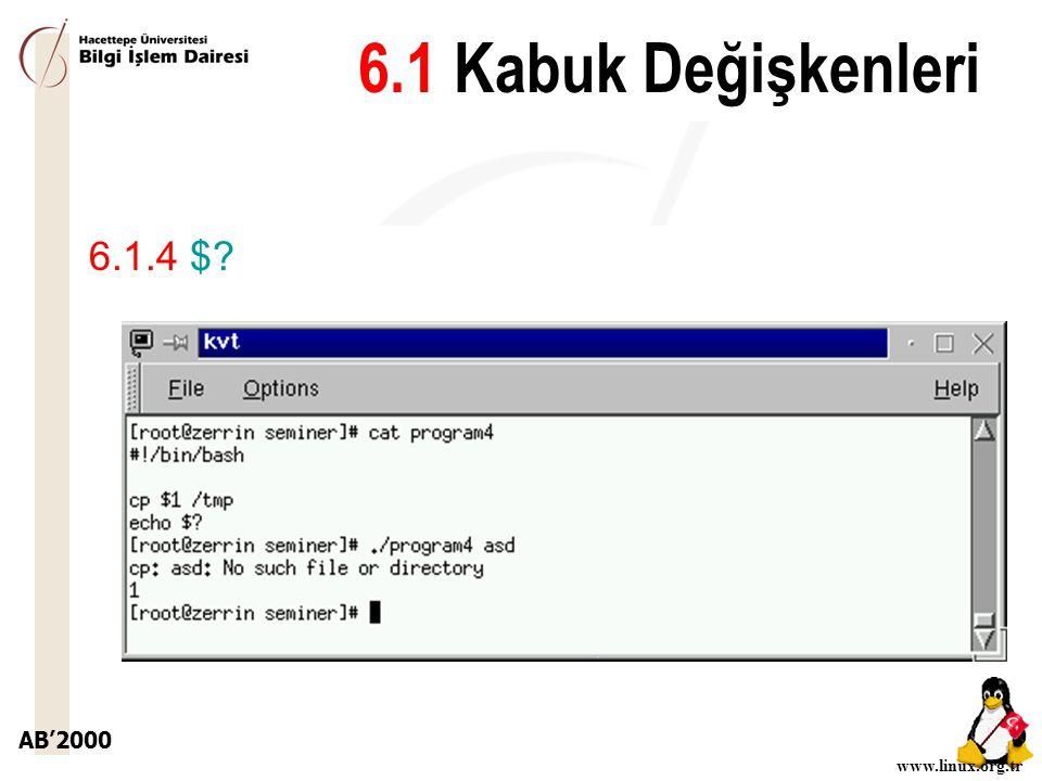 AB'2000 www.linux.org.tr 6.1.4 $? 6.1 Kabuk Değişkenleri