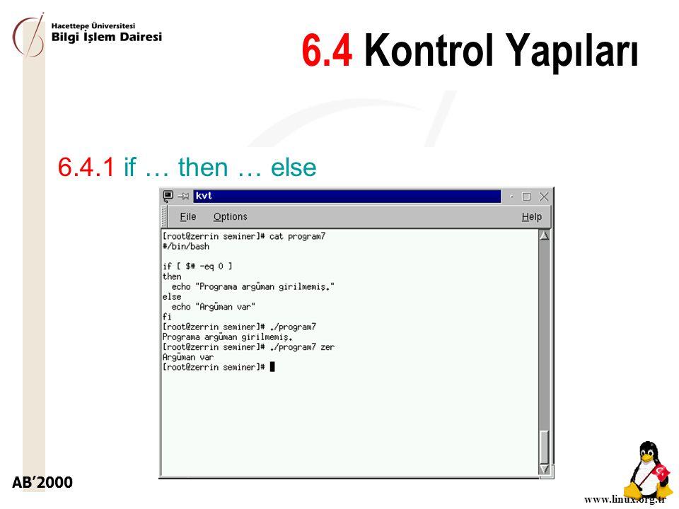 AB'2000 www.linux.org.tr 6.4 Kontrol Yapıları 6.4.1 if … then … else