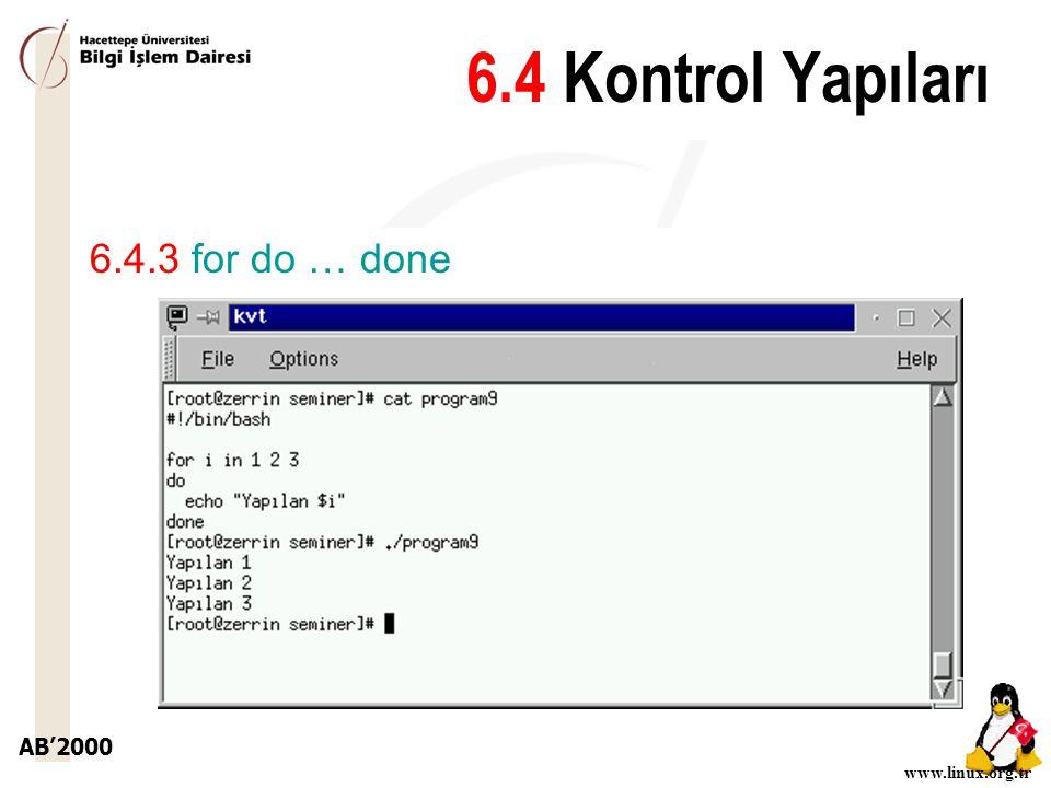 AB'2000 www.linux.org.tr 6.4.3 for do … done 6.4 Kontrol Yapıları