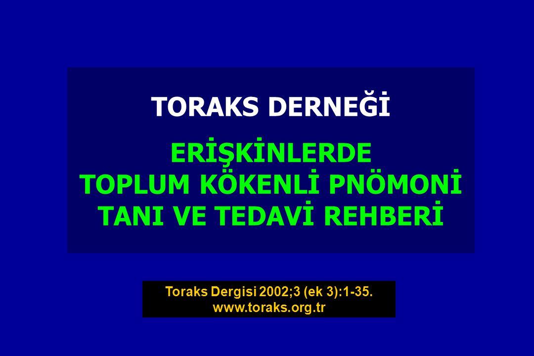 TORAKS DERNEĞİ ERİŞKİNLERDE TOPLUM KÖKENLİ PNÖMONİ TANI VE TEDAVİ REHBERİ Toraks Dergisi 2002;3 (ek 3):1-35. www.toraks.org.tr