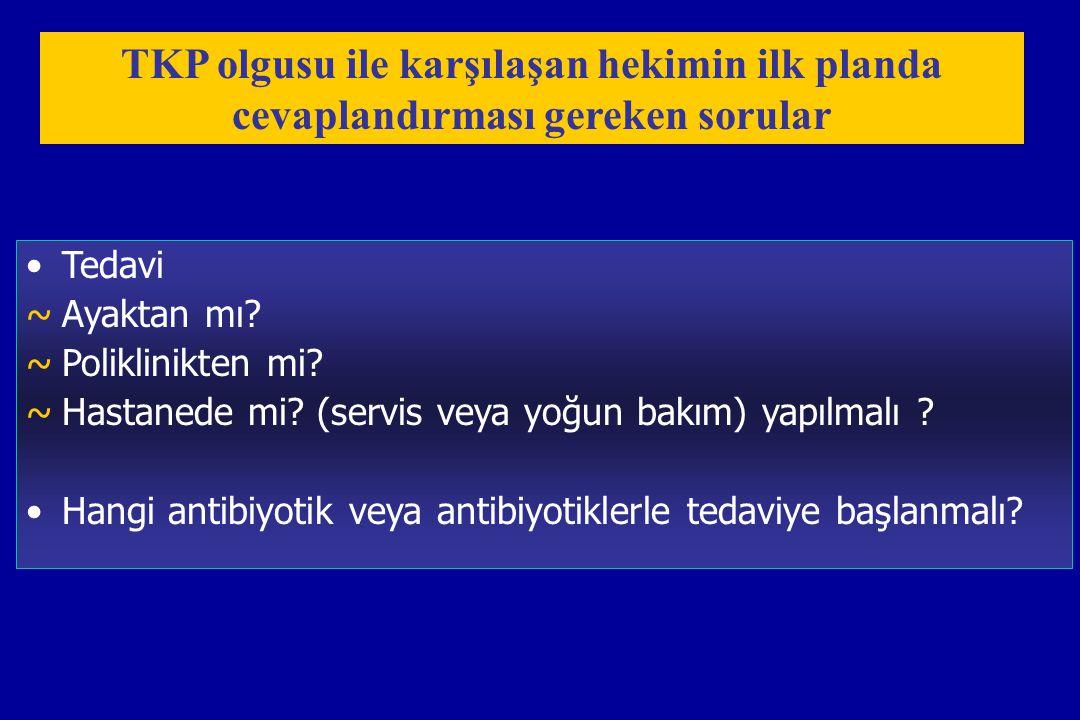 TKP olgusu ile karşılaşan hekimin ilk planda cevaplandırması gereken sorular Tedavi ~Ayaktan mı? ~Poliklinikten mi? ~Hastanede mi? (servis veya yoğun