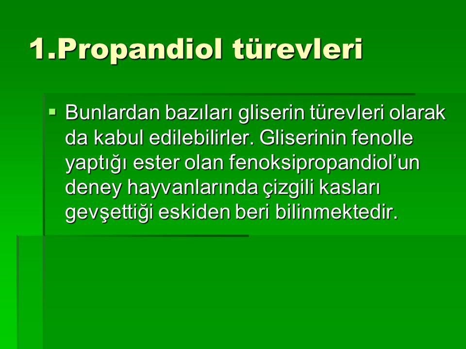 1.Propandiol türevleri  Bunlardan bazıları gliserin türevleri olarak da kabul edilebilirler. Gliserinin fenolle yaptığı ester olan fenoksipropandiol'