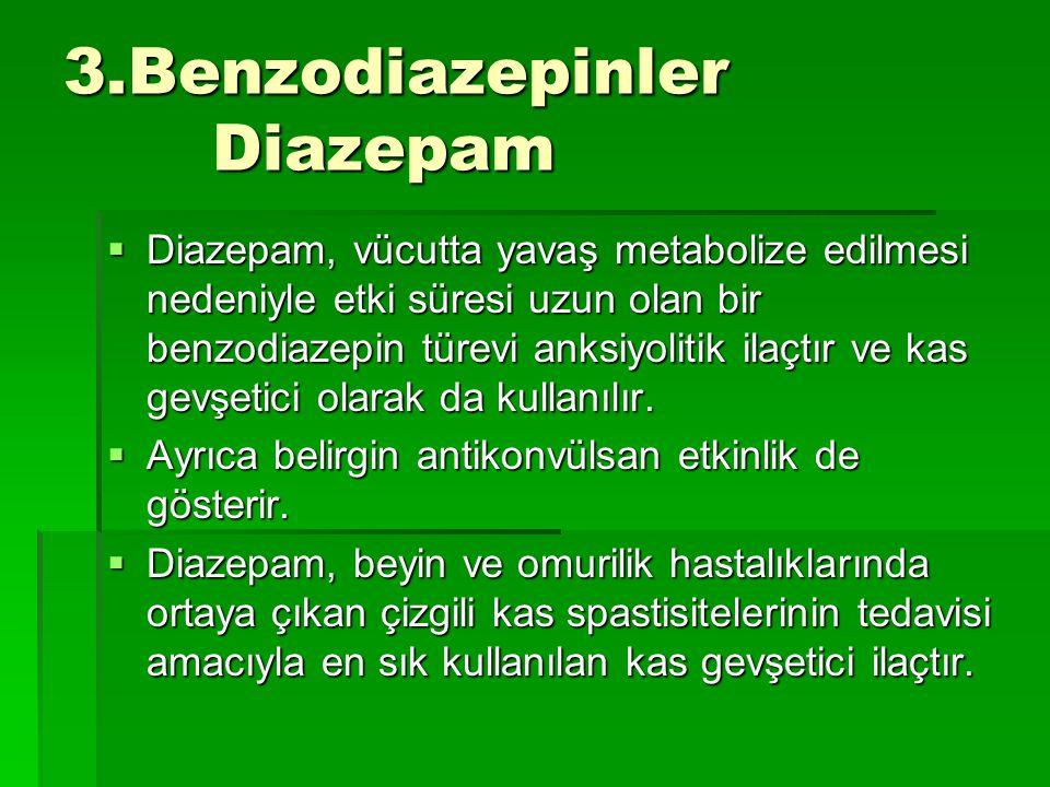 3.Benzodiazepinler Diazepam  Diazepam, vücutta yavaş metabolize edilmesi nedeniyle etki süresi uzun olan bir benzodiazepin türevi anksiyolitik ilaçtı