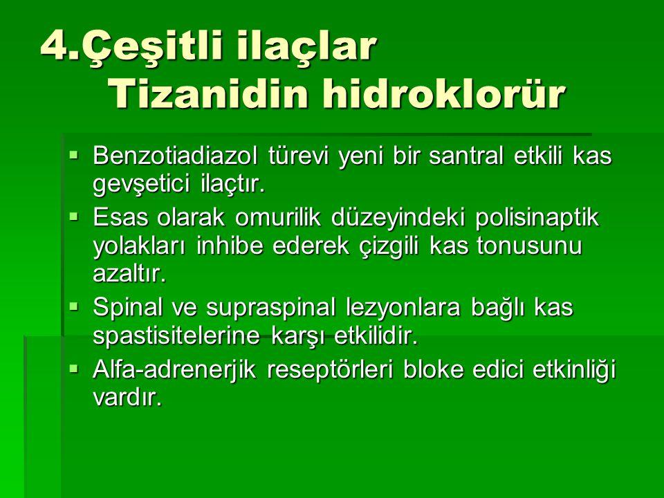 4.Çeşitli ilaçlar Tizanidin hidroklorür  Benzotiadiazol türevi yeni bir santral etkili kas gevşetici ilaçtır.  Esas olarak omurilik düzeyindeki poli