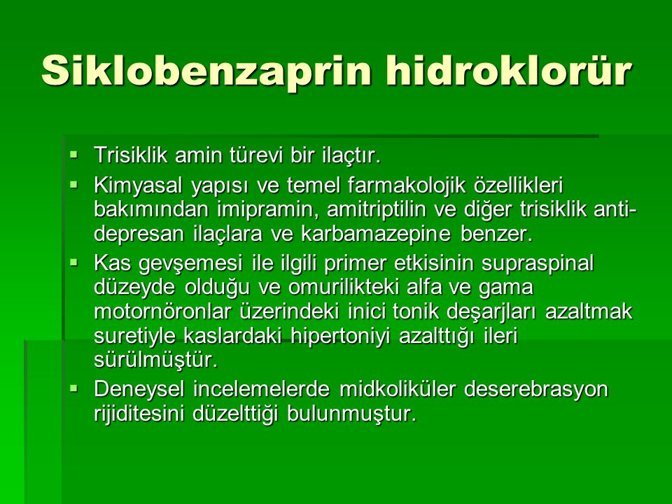 Siklobenzaprin hidroklorür  Trisiklik amin türevi bir ilaçtır.  Kimyasal yapısı ve temel farmakolojik özellikleri bakımından imipramin, amitriptilin