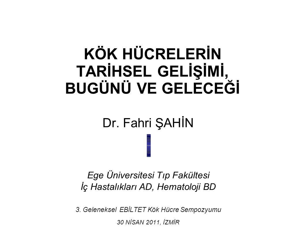 KÖK HÜCRELERİN TARİHSEL GELİŞİMİ, BUGÜNÜ VE GELECEĞİ Dr. Fahri ŞAHİN Ege Üniversitesi Tıp Fakültesi İç Hastalıkları AD, Hematoloji BD 3. Geleneksel EB