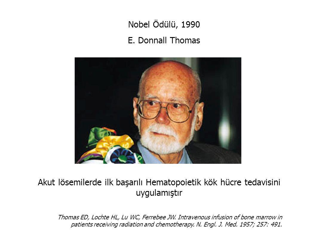 Nobel Ödülü, 1990 E. Donnall Thomas Akut lösemilerde ilk başarılı Hematopoietik kök hücre tedavisini uygulamıştır Thomas ED, Lochte HL, Lu WC, Ferrebe