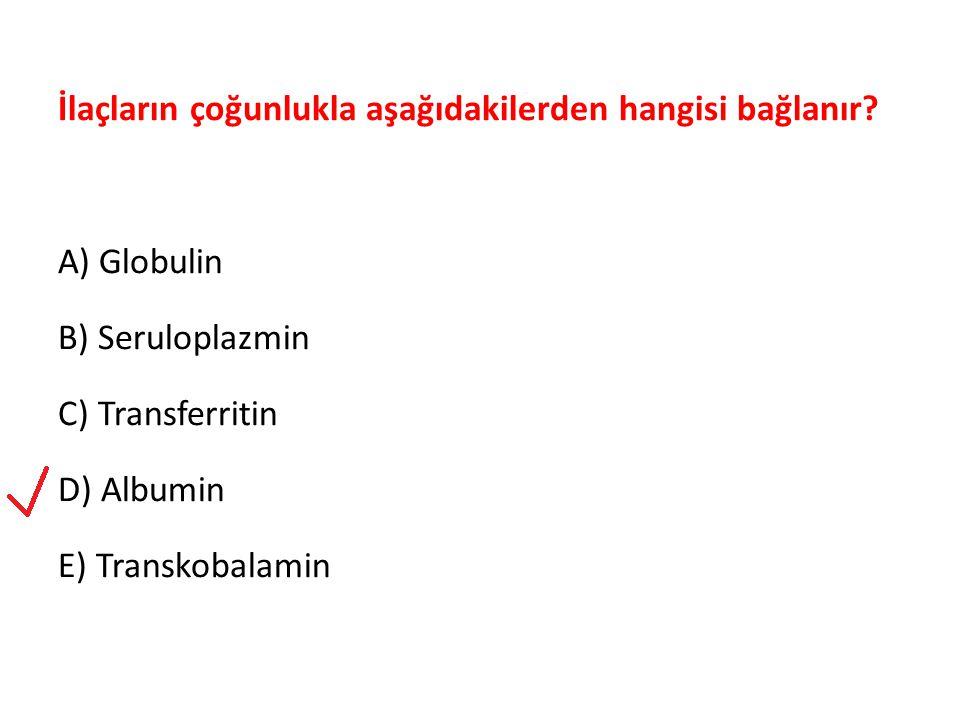 İlaçların çoğunlukla aşağıdakilerden hangisi bağlanır? A) Globulin B) Seruloplazmin C) Transferritin D) Albumin E) Transkobalamin