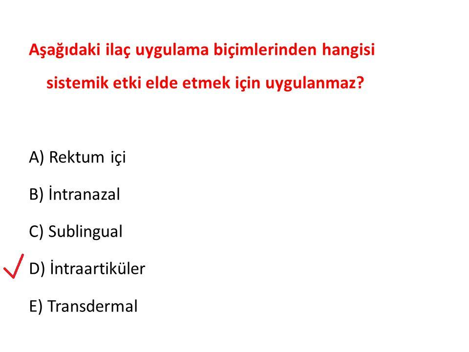 Aşağıdaki ilaç uygulama biçimlerinden hangisi sistemik etki elde etmek için uygulanmaz? A) Rektum içi B) İntranazal C) Sublingual D) İntraartiküler E)