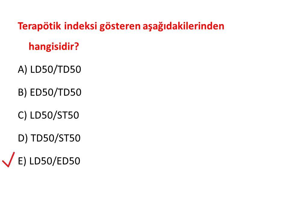Terapötik indeksi gösteren aşağıdakilerinden hangisidir? A) LD50/TD50 B) ED50/TD50 C) LD50/ST50 D) TD50/ST50 E) LD50/ED50
