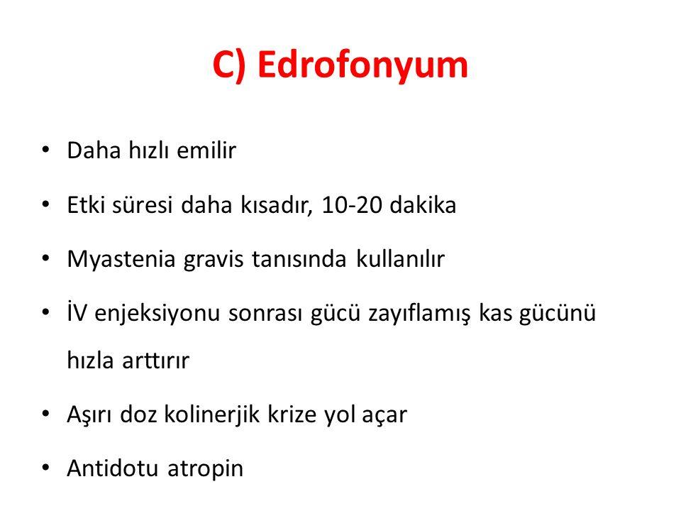C) Edrofonyum Daha hızlı emilir Etki süresi daha kısadır, 10-20 dakika Myastenia gravis tanısında kullanılır İV enjeksiyonu sonrası gücü zayıflamış ka