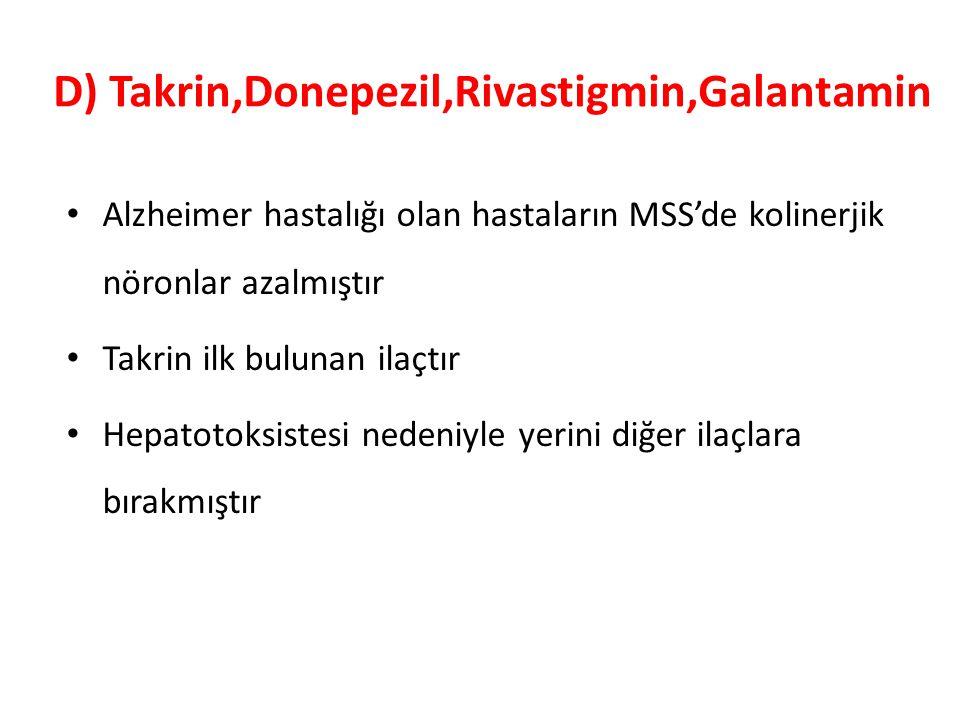D) Takrin,Donepezil,Rivastigmin,Galantamin Alzheimer hastalığı olan hastaların MSS'de kolinerjik nöronlar azalmıştır Takrin ilk bulunan ilaçtır Hepato
