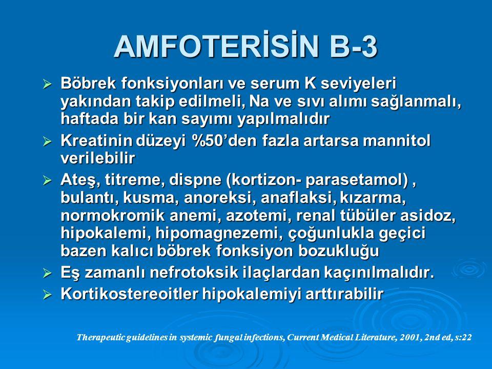 AMFOTERİSİN B-3  Böbrek fonksiyonları ve serum K seviyeleri yakından takip edilmeli, Na ve sıvı alımı sağlanmalı, haftada bir kan sayımı yapılmalıdır