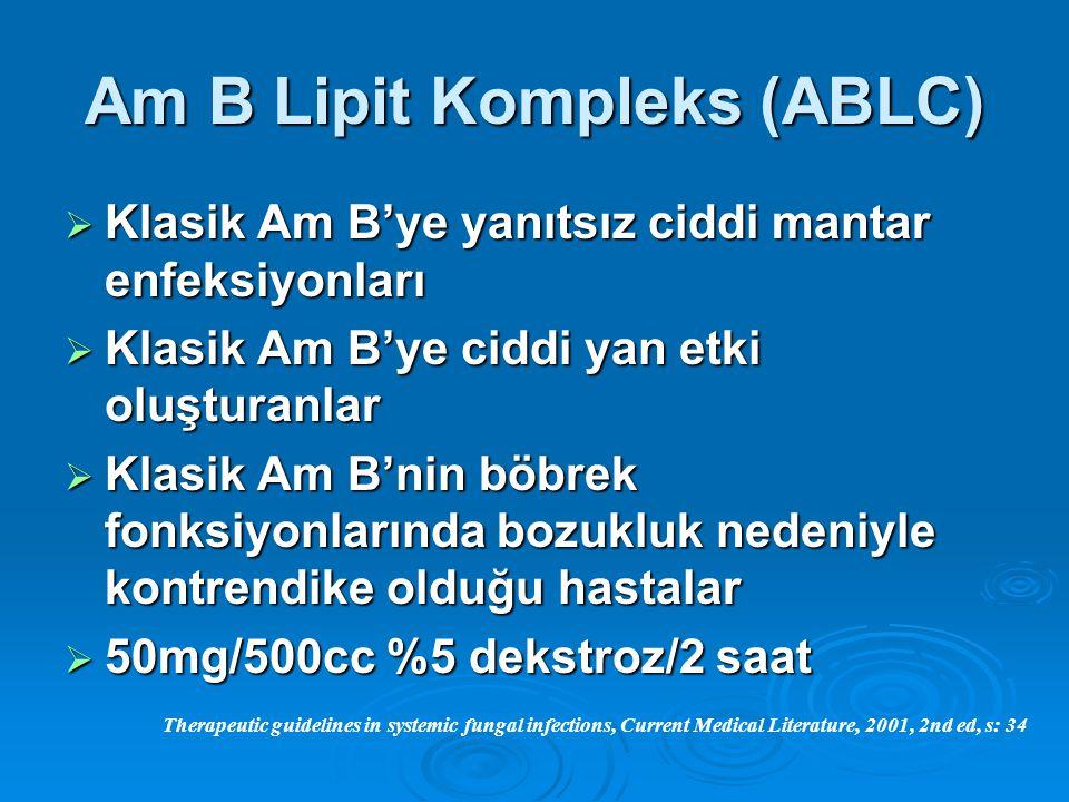 Am B Lipit Kompleks (ABLC)  Klasik Am B'ye yanıtsız ciddi mantar enfeksiyonları  Klasik Am B'ye ciddi yan etki oluşturanlar  Klasik Am B'nin böbrek