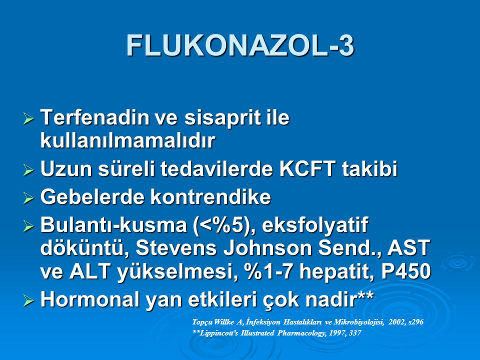 FLUKONAZOL-3  Terfenadin ve sisaprit ile kullanılmamalıdır  Uzun süreli tedavilerde KCFT takibi  Gebelerde kontrendike  Bulantı-kusma (<%5), eksfo