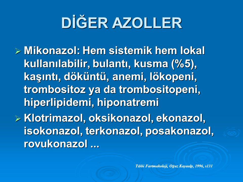 DİĞER AZOLLER  Mikonazol: Hem sistemik hem lokal kullanılabilir, bulantı, kusma (%5), kaşıntı, döküntü, anemi, lökopeni, trombositoz ya da trombosito