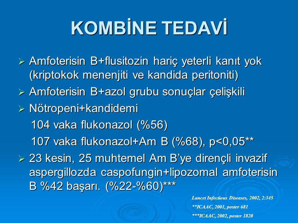KOMBİNE TEDAVİ  Amfoterisin B+flusitozin hariç yeterli kanıt yok (kriptokok menenjiti ve kandida peritoniti)  Amfoterisin B+azol grubu sonuçlar çeli
