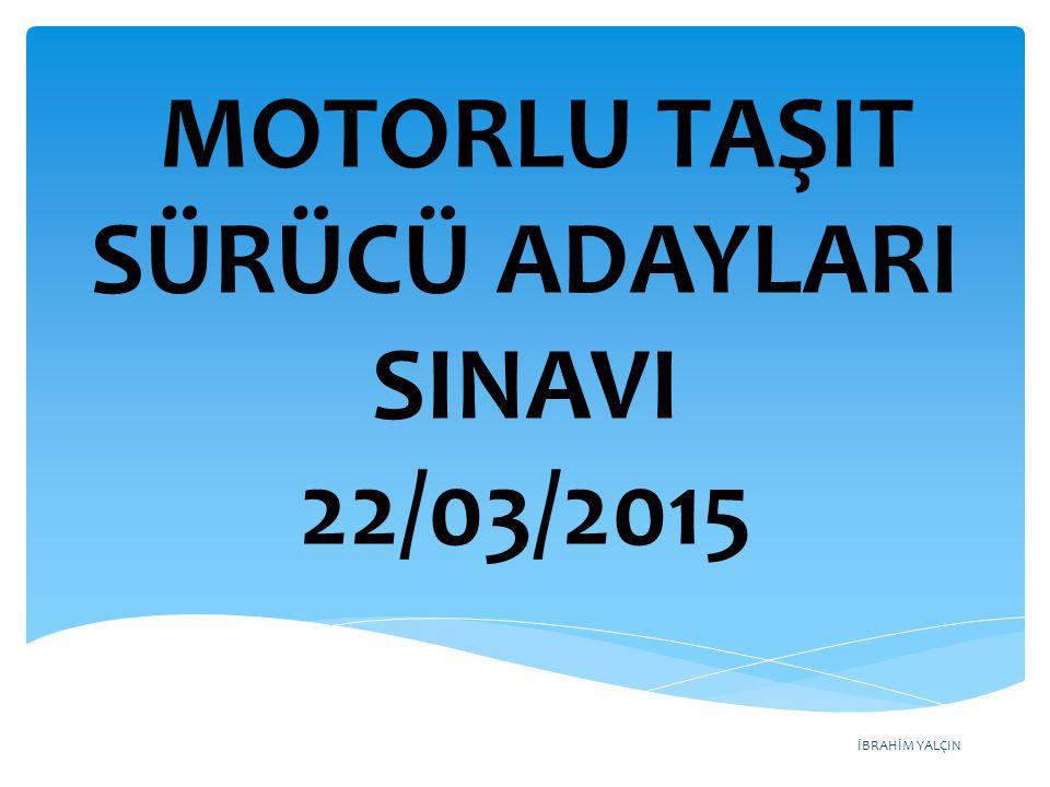 İBRAHİM YALÇIN MOTORLU TAŞIT SÜRÜCÜ ADAYLARI SINAVI 22/03/2015