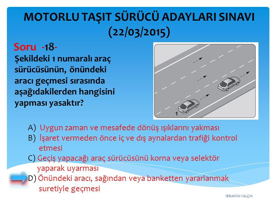 İBRAHİM YALÇIN MOTORLU TAŞIT SÜRÜCÜ ADAYLARI SINAVI (22/03/2015) Şekildeki 1 numaralı araç sürücüsünün, önündeki aracı geçmesi sırasında aşağıdakilerd