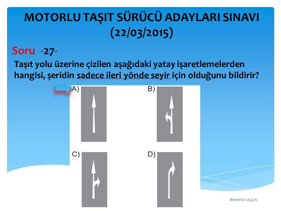 İBRAHİM YALÇIN MOTORLU TAŞIT SÜRÜCÜ ADAYLARI SINAVI (22/03/2015) Taşıt yolu üzerine çizilen aşağıdaki yatay işaretlemelerden hangisi, şeridin sadece i