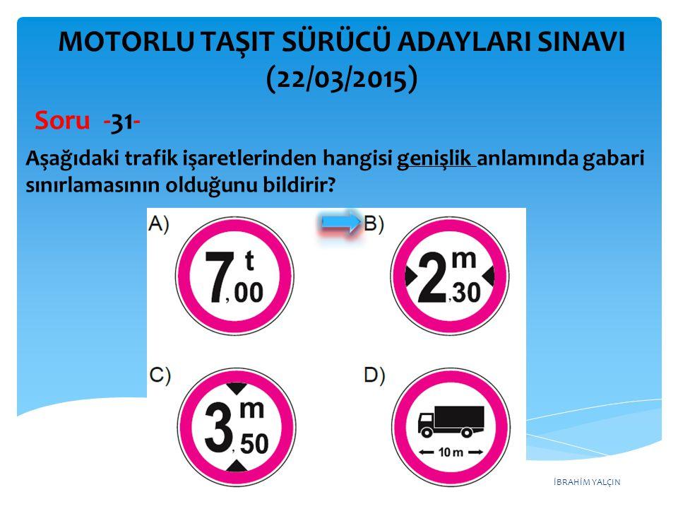 İBRAHİM YALÇIN MOTORLU TAŞIT SÜRÜCÜ ADAYLARI SINAVI (22/03/2015) Aşağıdaki trafik işaretlerinden hangisi genişlik anlamında gabari sınırlamasının oldu