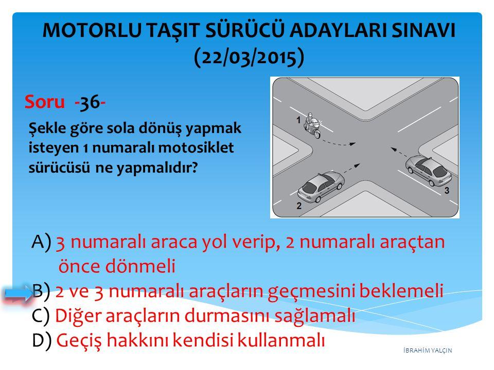 İBRAHİM YALÇIN A) 3 numaralı araca yol verip, 2 numaralı araçtan önce dönmeli B) 2 ve 3 numaralı araçların geçmesini beklemeli C) Diğer araçların durm
