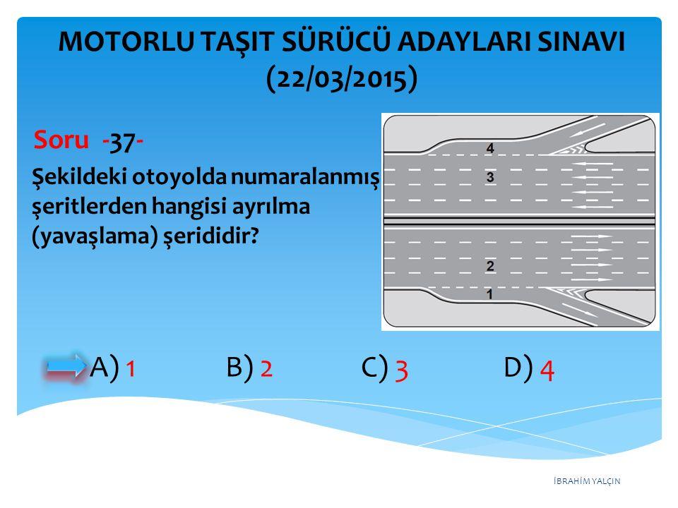 İBRAHİM YALÇIN A) 1 B) 2 C) 3 D) 4 MOTORLU TAŞIT SÜRÜCÜ ADAYLARI SINAVI (22/03/2015) Şekildeki otoyolda numaralanmış şeritlerden hangisi ayrılma (yava
