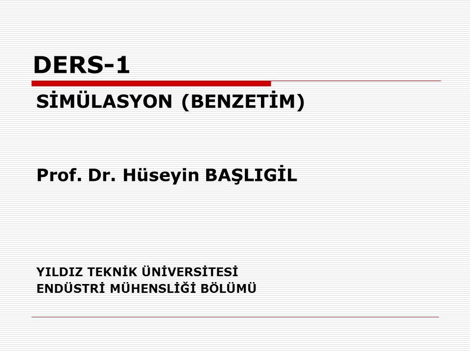 DERS-1 SİMÜLASYON (BENZETİM) Prof. Dr. Hüseyin BAŞLIGİL YILDIZ TEKNİK ÜNİVERSİTESİ ENDÜSTRİ MÜHENSLİĞİ BÖLÜMÜ