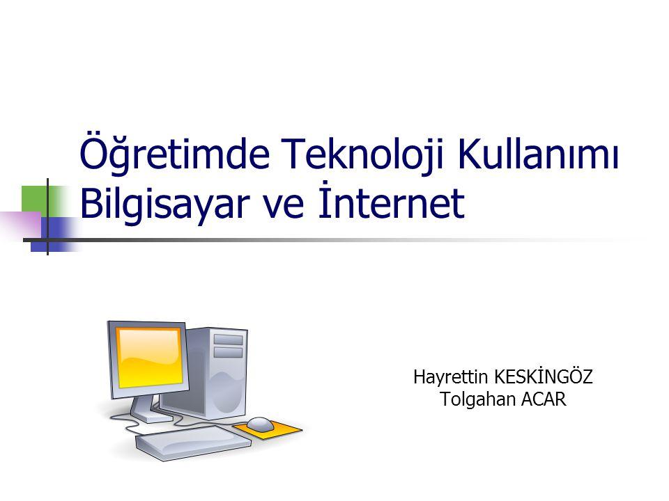 Öğretimde Teknoloji Kullanımı Bilgisayar ve İnternet Hayrettin KESKİNGÖZ Tolgahan ACAR