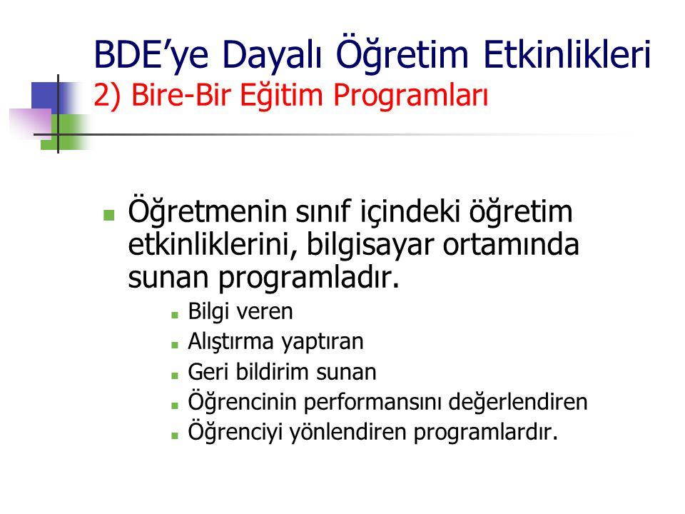 BDE'ye Dayalı Öğretim Etkinlikleri 2) Bire-Bir Eğitim Programları Öğretmenin sınıf içindeki öğretim etkinliklerini, bilgisayar ortamında sunan program