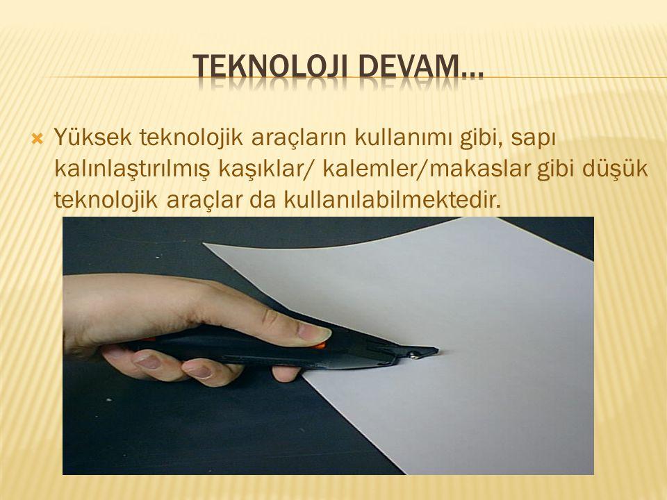  Yüksek teknolojik araçların kullanımı gibi, sapı kalınlaştırılmış kaşıklar/ kalemler/makaslar gibi düşük teknolojik araçlar da kullanılabilmektedir.