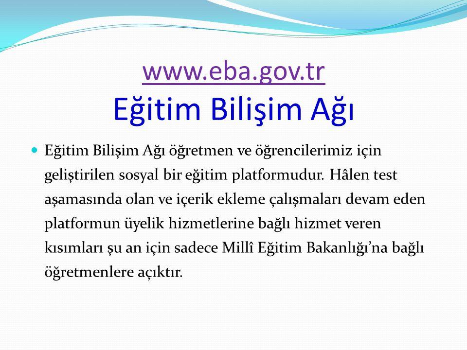 www.eba.gov.tr www.eba.gov.tr Eğitim Bilişim Ağı Eğitim Bilişim Ağı öğretmen ve öğrencilerimiz için geliştirilen sosyal bir eğitim platformudur. Hâlen