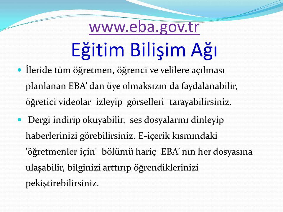 www.eba.gov.tr www.eba.gov.tr Eğitim Bilişim Ağı İleride tüm öğretmen, öğrenci ve velilere açılması planlanan EBA' dan üye olmaksızın da faydalanabili