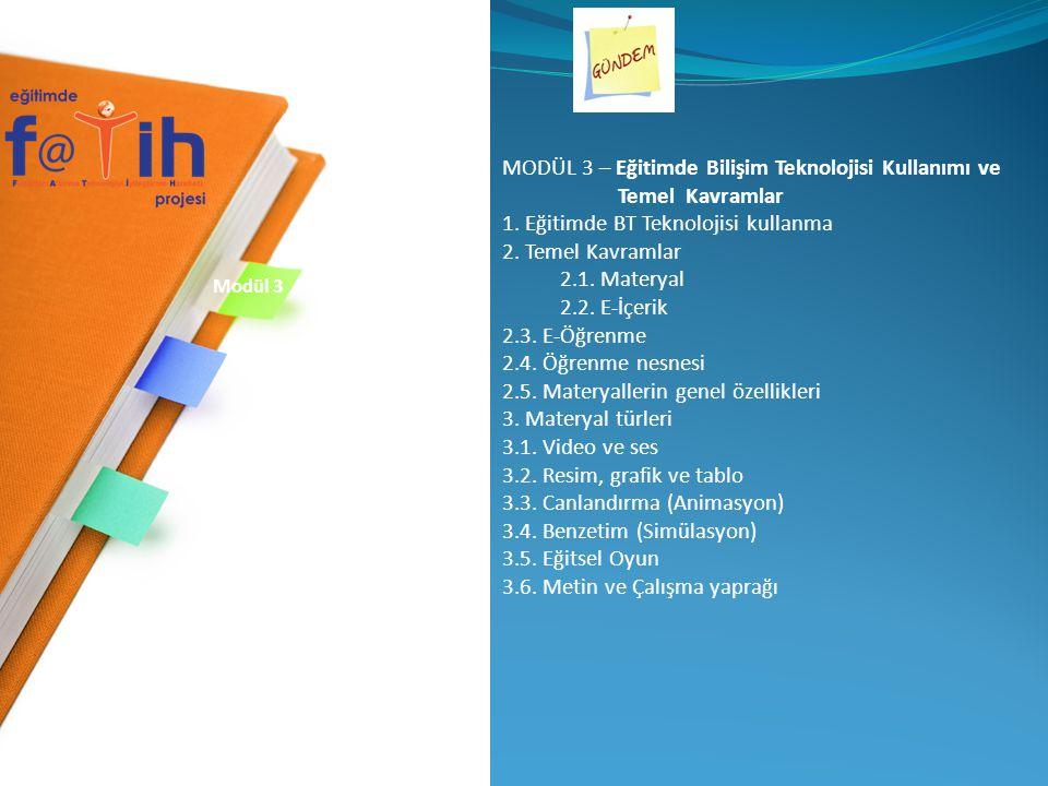 Modül 3 MODÜL 3 – Eğitimde Bilişim Teknolojisi Kullanımı ve Temel Kavramlar 1. Eğitimde BT Teknolojisi kullanma 2. Temel Kavramlar 2.1. Materyal 2.2.