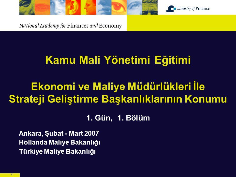 11 Kamu Mali Yönetimi Eğitimi Ekonomi ve Maliye Müdürlükleri İle Strateji Geliştirme Başkanlıklarının Konumu 1. Gün, 1. Bölüm Ankara, Şubat - Mart 200