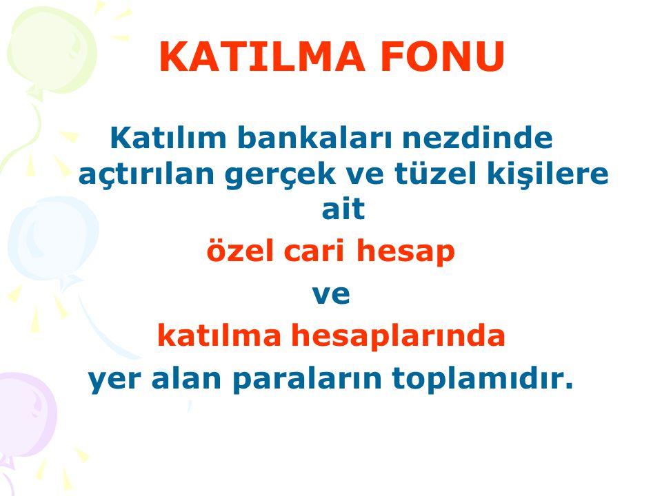 KATILMA FONU Katılım bankaları nezdinde açtırılan gerçek ve tüzel kişilere ait özel cari hesap ve katılma hesaplarında yer alan paraların toplamıdır.