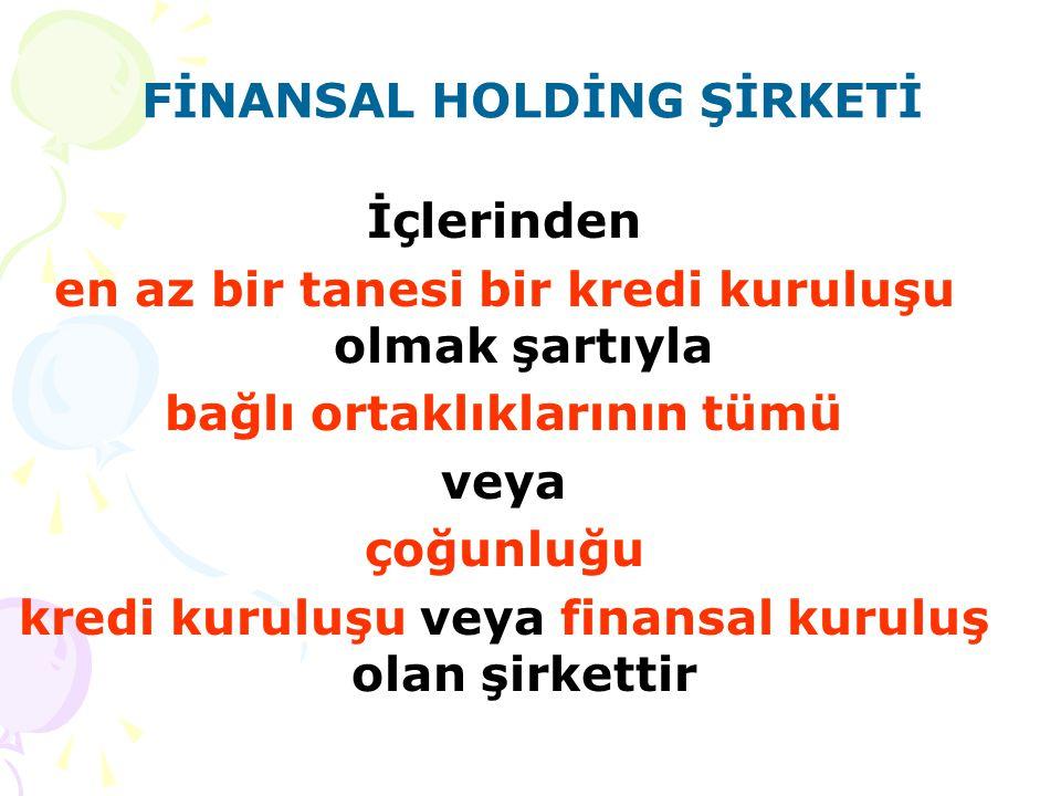 FİNANSAL HOLDİNG ŞİRKETİ İçlerinden en az bir tanesi bir kredi kuruluşu olmak şartıyla bağlı ortaklıklarının tümü veya çoğunluğu kredi kuruluşu veya finansal kuruluş olan şirkettir