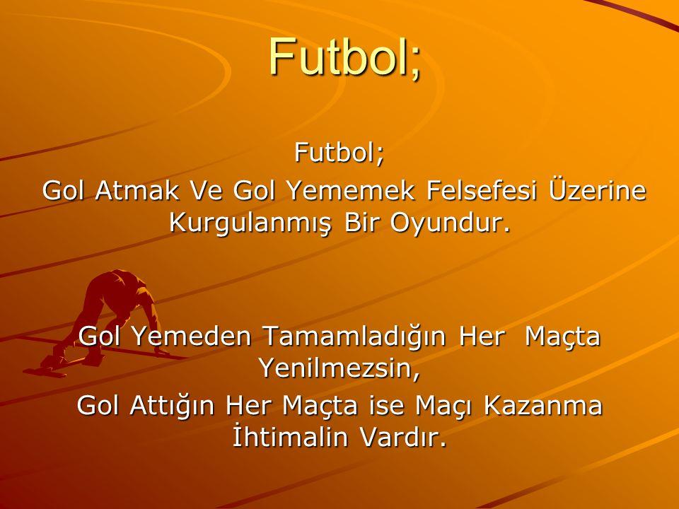 Futbol; Gol Atmak Ve Gol Yememek Felsefesi Üzerine Kurgulanmış Bir Oyundur. Gol Atmak Ve Gol Yememek Felsefesi Üzerine Kurgulanmış Bir Oyundur. Gol Ye