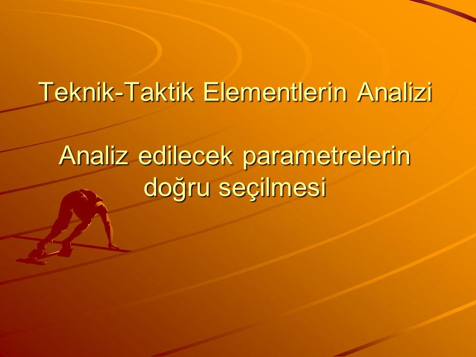 Teknik-Taktik Elementlerin Analizi Analiz edilecek parametrelerin doğru seçilmesi
