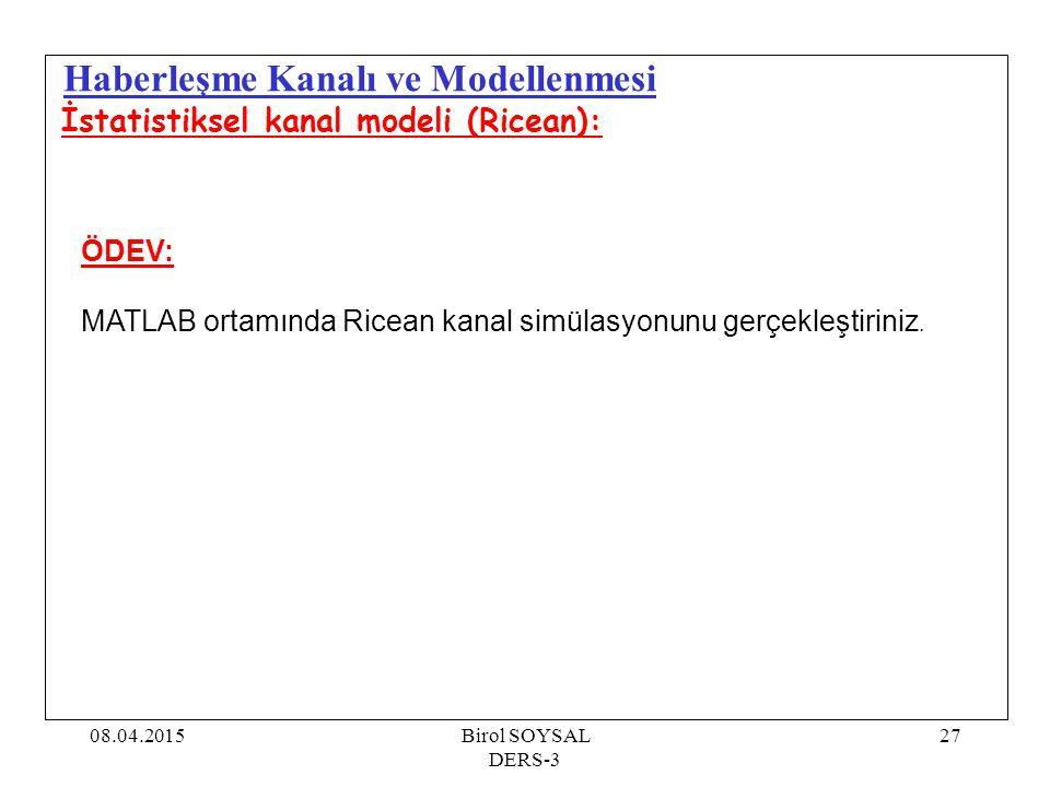 08.04.2015Birol SOYSAL DERS-3 27 Haberleşme Kanalı ve Modellenmesi ÖDEV: MATLAB ortamında Ricean kanal simülasyonunu gerçekleştiriniz. İstatistiksel k