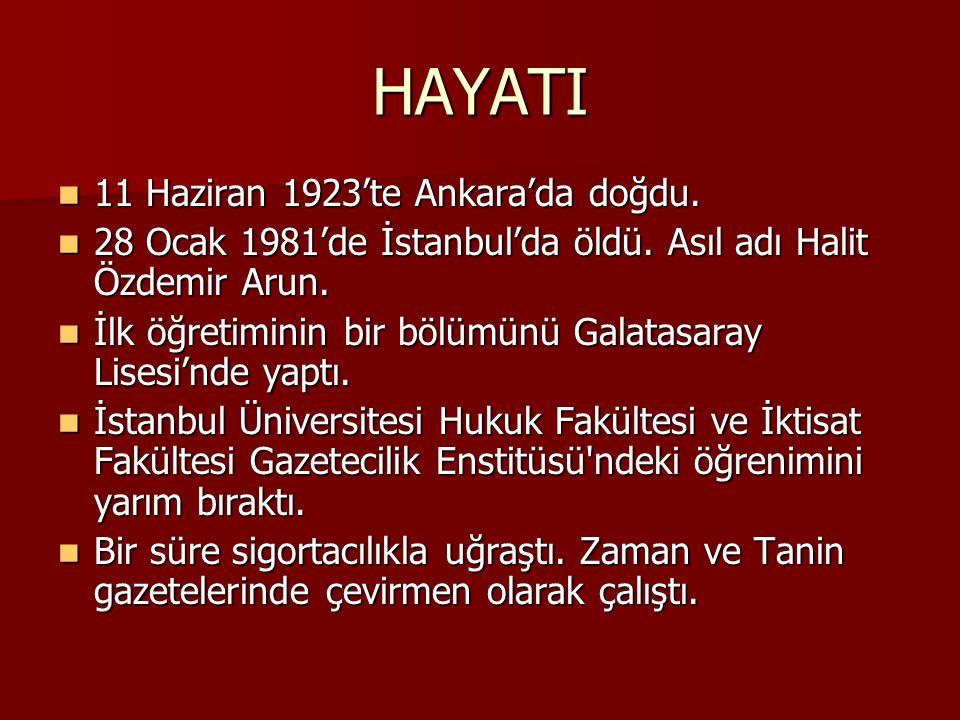 HAYATI 11 Haziran 1923'te Ankara'da doğdu. 11 Haziran 1923'te Ankara'da doğdu. 28 Ocak 1981'de İstanbul'da öldü. Asıl adı Halit Özdemir Arun. 28 Ocak